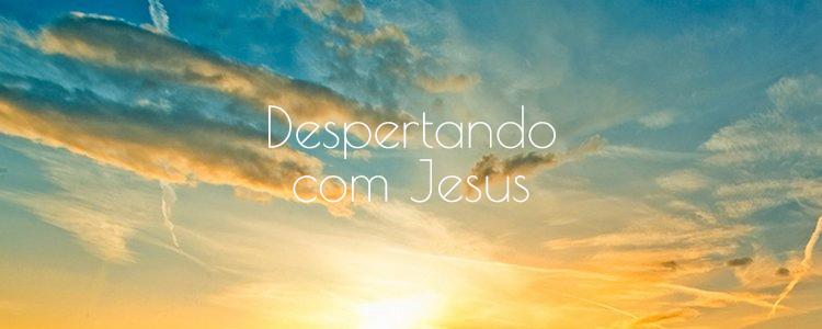 Despertando com Jesus