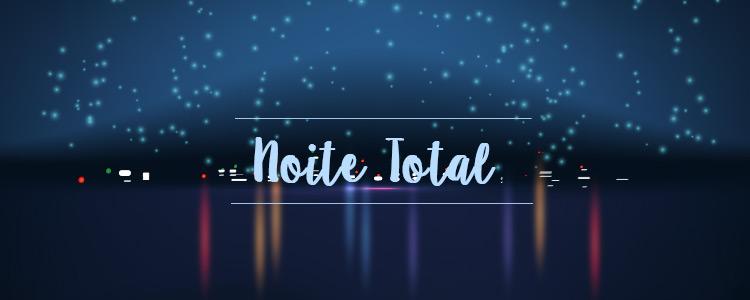 Noite Total